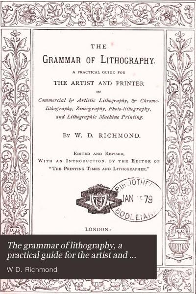 The Grammar of Lithography  A Practical Guide for the Artist and Printer     PDF
