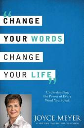 Cambia Tus Palabras, Cambia Tu Vida: Entender el Poder de Cada Palabra que Dices