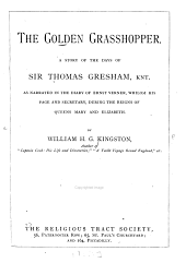 The Golden Grasshopper: A Story of the Days of Sir Thomas Gresham, Knt., as Narrated in the Diary of Ernst Verner, Whilom His Page and Secretary, During the Reigns of Queens Mary and Elizabeth