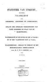 Statistiek van Utrecht, bevattende: naamlijst der geborenen, gehuwden en overledenen... waarnemingen gedaan op het Meteorologisch Observatorium ...: Volume 3