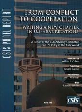From Conflict to Cooperation: Writing a New Chapter in U.S.-Arab Relations : a Report of the CSIS Advisory Committee on U.S. Policy in the Arab World