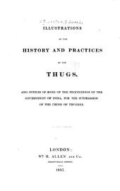 Illustrations of the History and Practices of the Thugs: And Notices of Some of the Proceedings of the Government of India, for the Suppression of the Crime of Thuggee
