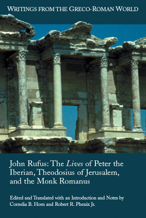 The Lives of Peter the Iberian  Theodosius of Jerusalem  and the Monk Romanus PDF