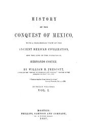 History of the conquest of Mexico: with a preliminary view of the ancient Mexican civilization, and the life of the conqueror, Hernando Cortéz, Volume 1