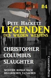 Legenden des Wilden Westens 4: Christopher Columbus Slaughter: Ein Cassiopeiapress Western nach historischen Tatsachen