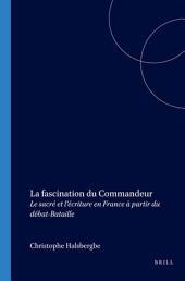 La fascination du commandeur: le sacré et l'écriture en France à partir du débat-Bataille