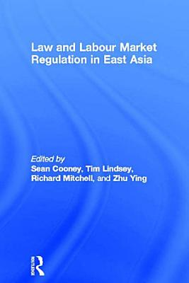 Law and Labour Market Regulation in East Asia