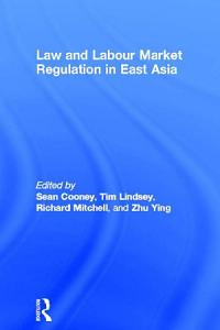Law and Labour Market Regulation in East Asia PDF
