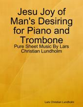 Jesu Joy of Man's Desiring for Piano and Trombone - Pure Sheet Music By Lars Christian Lundholm