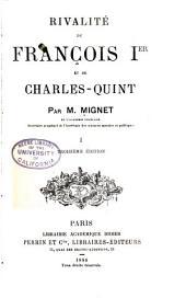 Rivalité de François Ier et de Charles-Quint: Volume1