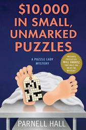 $10,000 in Small, Unmarked Puzzles:A Puzzle Lady Mystery