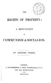 The rights of property; a refutation of communism & socialism [tr. from De la propriété].