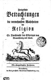 Fortgesetzte Betrachtungen über die vornehmsten Wahrheiten der Religion an Se. Durchlaucht den Erbprinzen von Braunschweig und Lüneburg: Band 2