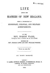 Life Among the Maories of New Zealand: Being a Description of Missionary, Colonial, and Military Achievements