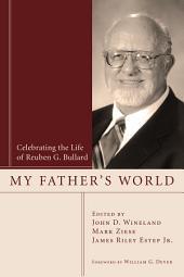My Father's World: Celebrating the Life of Reuben G. Bullard