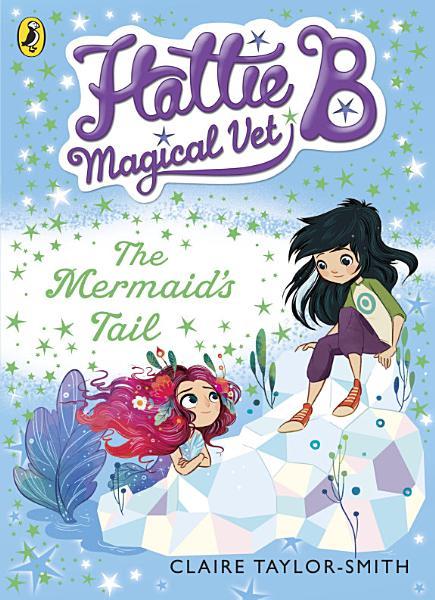 Download Hattie B  Magical Vet  The Mermaid s Tail Book