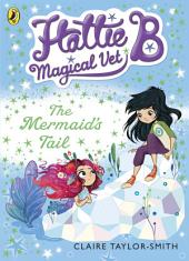 Hattie B, Magical Vet: The Mermaid's Tail