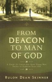 From Deacon to Man of God!: A Guide for Latter-Day Saint Young Men Twelve to Eighteen Years Old