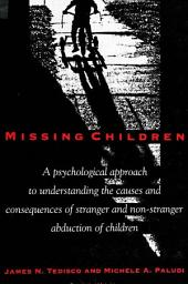 Missing Children: A Psychological Approach to Understanding the Causes and Consequences of Stranger and Non-Stranger Abduction of Children