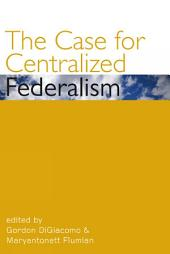 The Case for Centralized Federalism