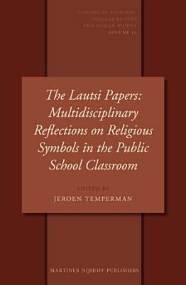 The Lautsi Papers  Multidisciplinary Reflections on Religious Symbols in the Public School Classroom PDF
