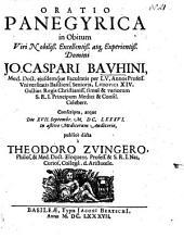 Oratio panegyrica in obitum viri nobiliß. excellentiß. atque experientiß. Domini Jo. Caspari Bauhini ...