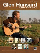 The Glen Hansard Guitar Songbook: Guitar TAB Sheet Music Songbook Collection