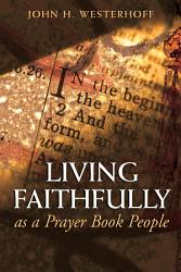 Living Faithfully As A Prayer Book People Book PDF