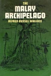The Malay Archipelago: The Land of the Orang-utan and the Bird of Paradise; a Narrative of Travel, with Studies of Man and Nature