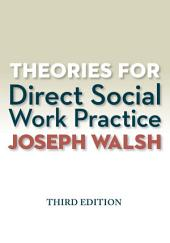Theories for Direct Social Work Practice: Edition 3