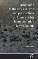 Background to the Crisis in Syria and Perspectives on Human Rights   Humanitarian Law Violations PDF