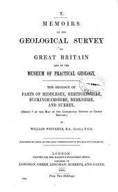 The Geology of Parts of Middlesex, Hertfordshire, Buckinghamshire, Berkshire, and Surrey: (sheet 7 of the Map of the Geological Survey of Great Britain)