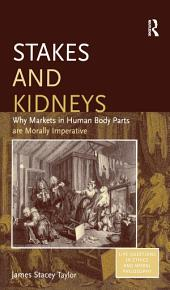Stakes and Kidneys: Why Markets in Human Body Parts are Morally Imperative