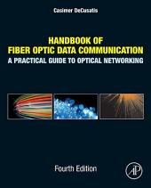 Handbook of Fiber Optic Data Communication: A Practical Guide to Optical Networking, Edition 4