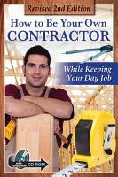 How to Be Your Own Contractor and Save Thousands on your New House or Renovation While Keeping Your Day Job   Revised 2nd Edition PDF