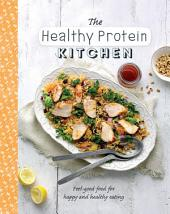 The Healthy Protein Kitchen: Feel-Good Food for Happy and Healthy Eating