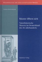 Räume öffnen sich: Naturhistorische Museen im Deutschland des 19. Jahrhunderts