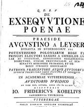 De Exsequutione poenae, praeside Augustino a Leyser ... in Academiae Vitebergensis ... ad diem 30. octobr. anno 1745. disputabit Io. Fridericus Kobelius ..