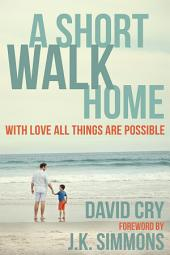 A Short Walk Home: With Love All Things Are Possible