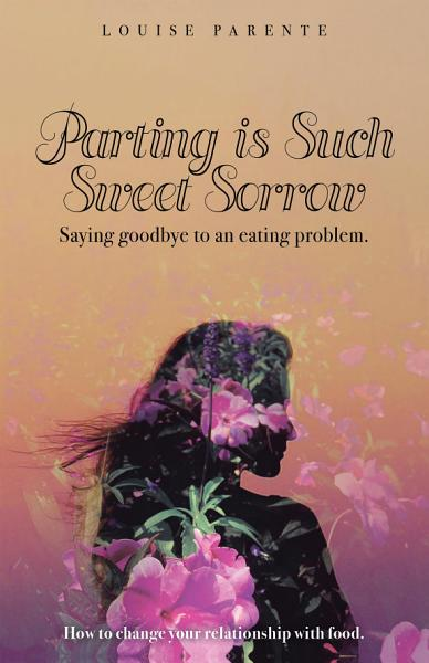 Download Parting Is Such Sweet Sorrow  Saying Goodbye to an Eating Problem Book