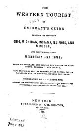 The Western Tourist: Or, Emigrant's Guide Through the States of Ohio, Michigan, Indiana, Illinois, and Missouri, and the Territories of Wisconsin and Iowa: Being an Accurate and Concise Description of Each State, Territory, and County
