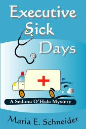 Executive Sick Days: A Sedona O'Hala Mystery