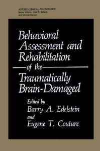 Behavioral Assessment and Rehabilitation of the Traumatically Brain Damaged PDF