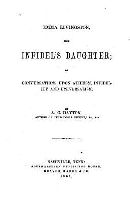 Emma Livingston  the Infidel s Daughter