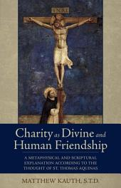 Charity as Divine and Human Friendship: A Metaphysical and Scriptural Explanation According to the Thought of St. Thomas Aquinas