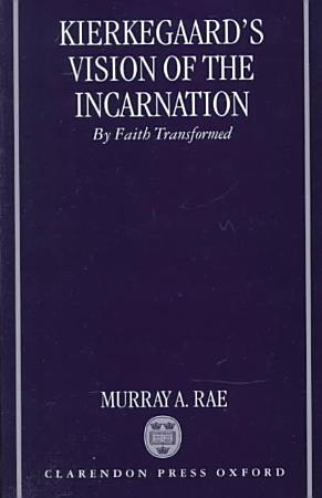Kierkegaard s Vision of the Incarnation PDF