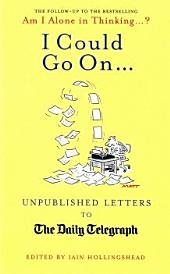 I Could Go On?: Unpublished Letters to the Daily Telegraph