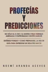 Profecías Y Predicciones: No Sólo El 21/Dic/12; Existen Otras Terribles Amenazas Comprobadas Científicamente / Entérese Porque Y Como Prepararse, La Mejor Guía Para Enfrentar Un Desastre Mayor