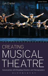 Creating Musical Theatre: Conversations with Broadway Directors and Choreographers