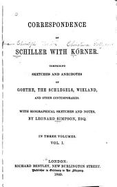 Correspondence of Schiller with Körner: Comprising Sketches and Anecdotes of Goethe, the Schlegels, Wielands, and Other Contemporaries, Volume 1